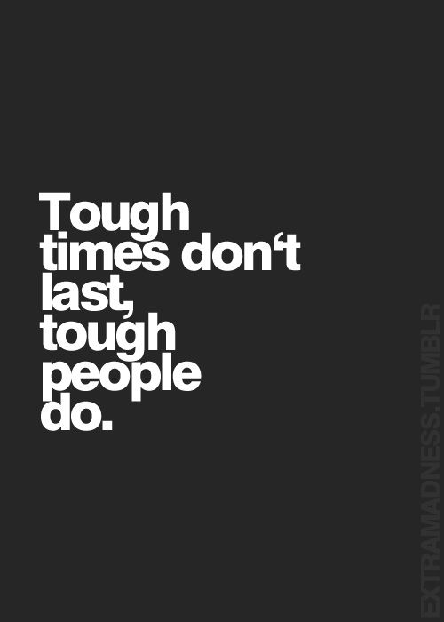 Motivational Quotes In Tough Times: Tough Times Don't Last, Tough People Do... Inspirational