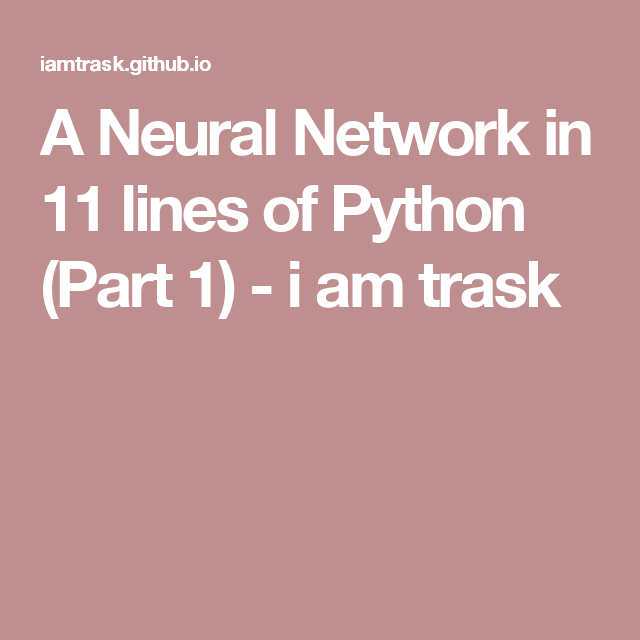 A Neural Network in 11 lines of Python (Part 1) - i am trask