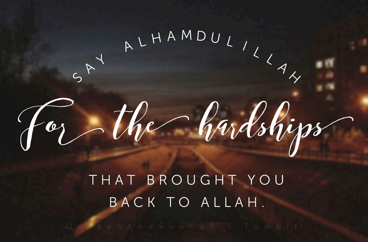 Say alhamdulillah for all the hardships that brought you back to say alhamdulillah for all the hardships that brought you back to allah altavistaventures Image collections
