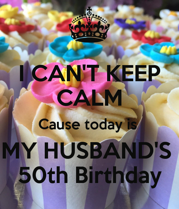 I-can-t-keep-calm-cause-today-is-my-husband-s-50th