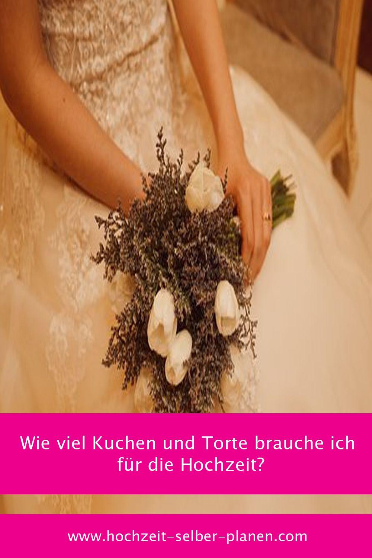 Wie Viel Kuchen Und Torte Brauche Ich Fur Die Hochzeit Hochzeitsessen Hochzeitstorte Hochzeit