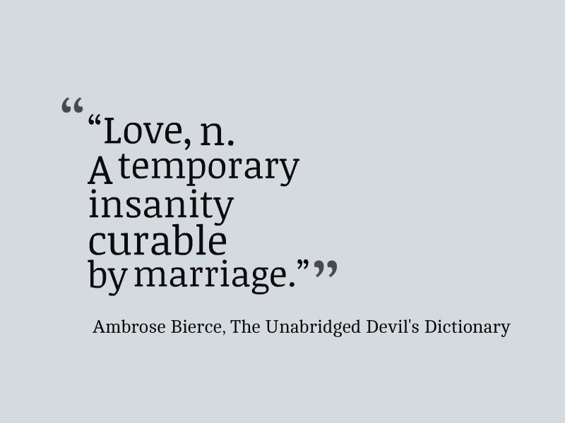 Ambrose Bierce Love A Temporary Insanity Curable By Marriage Funny Quotes Life Quotes Ambrose Bierce