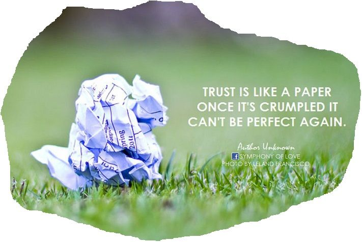 #Trust Is Like A Paper. Once Itu0027s Crumbled It Canu0027t Be Perfect