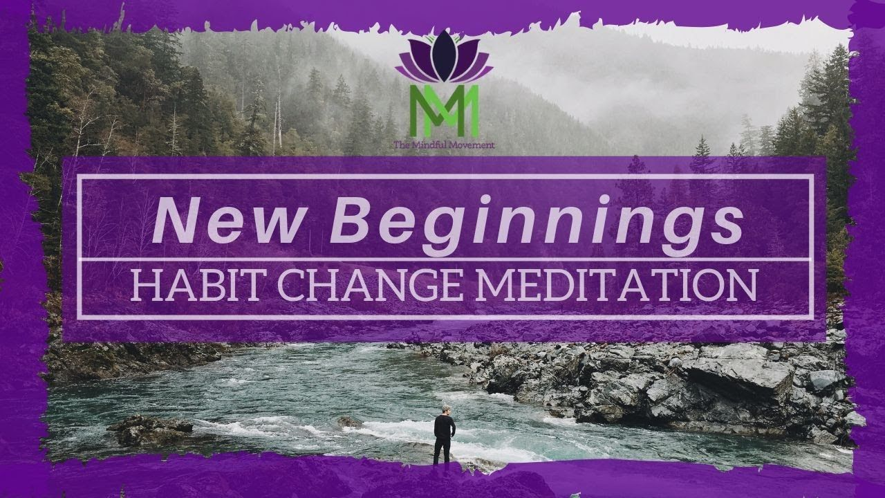 20 Minute Guided Meditation for New Beginnings and Habit
