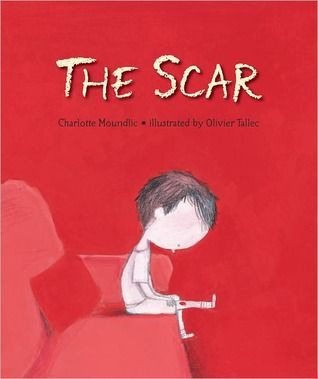 The Scar  by Charlotte Moundlic.    A little boy responds to his mother's death in a genuine, deeply moving story leavened by glimmers of humor and captivating illustrations.