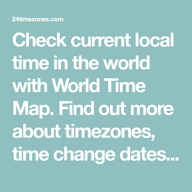 Check Current Local Time In The World With World Time Map Find Out More About Timezones Time Change Da Online Clock International Clock Daylight Savings Time