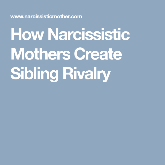 How Narcissistic Mothers Create Sibling Rivalry | My Style