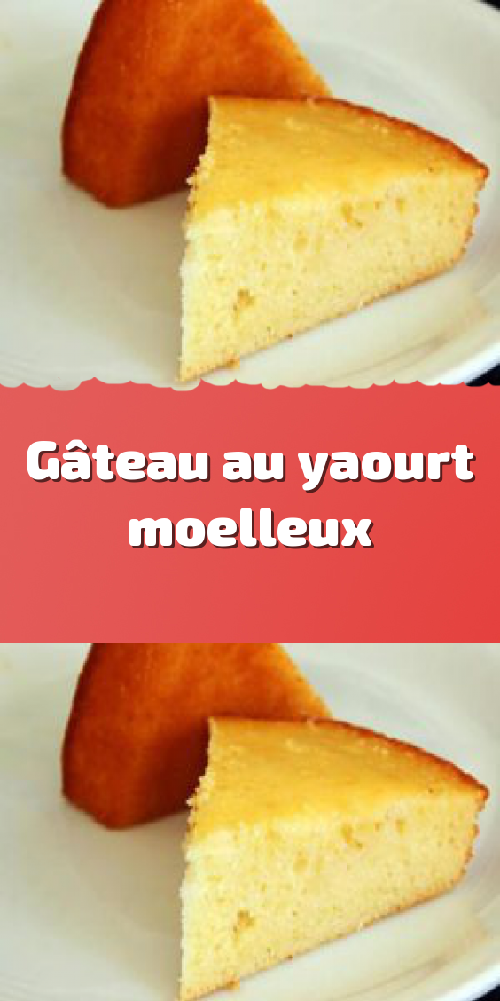 Gâteau Au Yaourt Moelleux Gâteau Yaourt Moelleux Gateau Nature Sans Yaourt Gâteau Nature