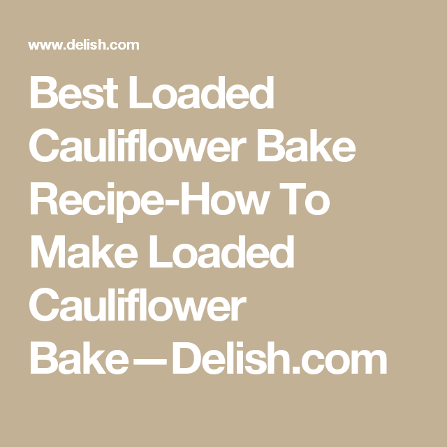 Loaded Cauliflower Bake Is Like A Loaded Potato Without The Carbs