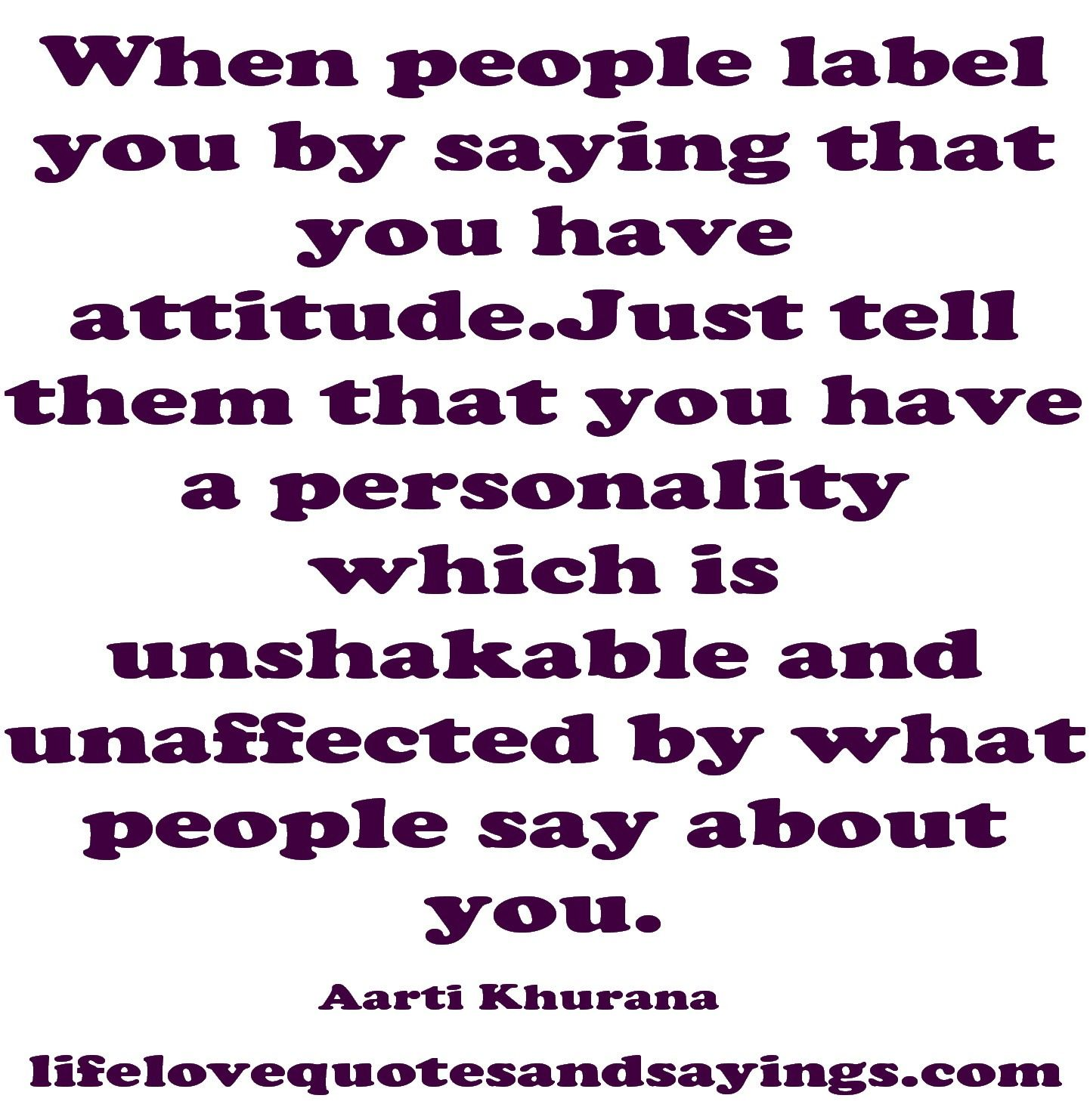 When People Label You By Saying That You Have Attitude Just Tell Them That You Have A Persona Positive Attitude Quotes Daily Inspiration Quotes Attitude Quotes