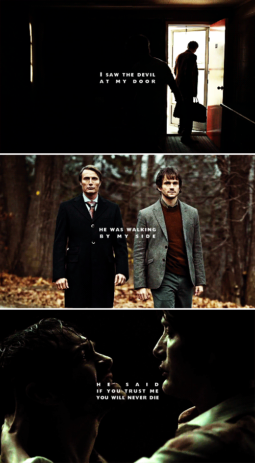 """Hannibal    """"I saw the devil at my door, he was walking at my side, he said if you trust me you will never die."""""""