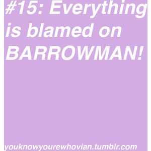 BARROWMAN! You know you're a Whovian when...