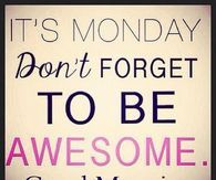Good Morning Its Monday Dont Forget To Be Awesome