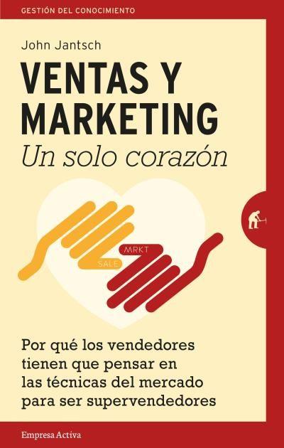 Ventas y Marketing. Un solo corazón // John Jantsch // Empresa Activa Gestión del conocimiento (Ediciones Urano)