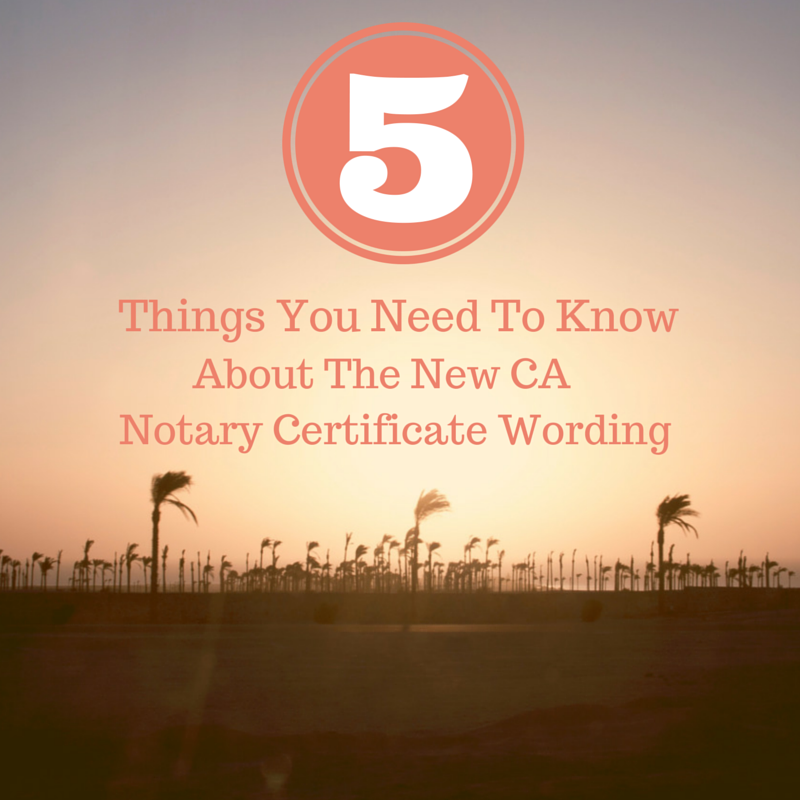 Check Out These 5 Important Facts Notaries Need To Know About The New California Notary Certificate Wording