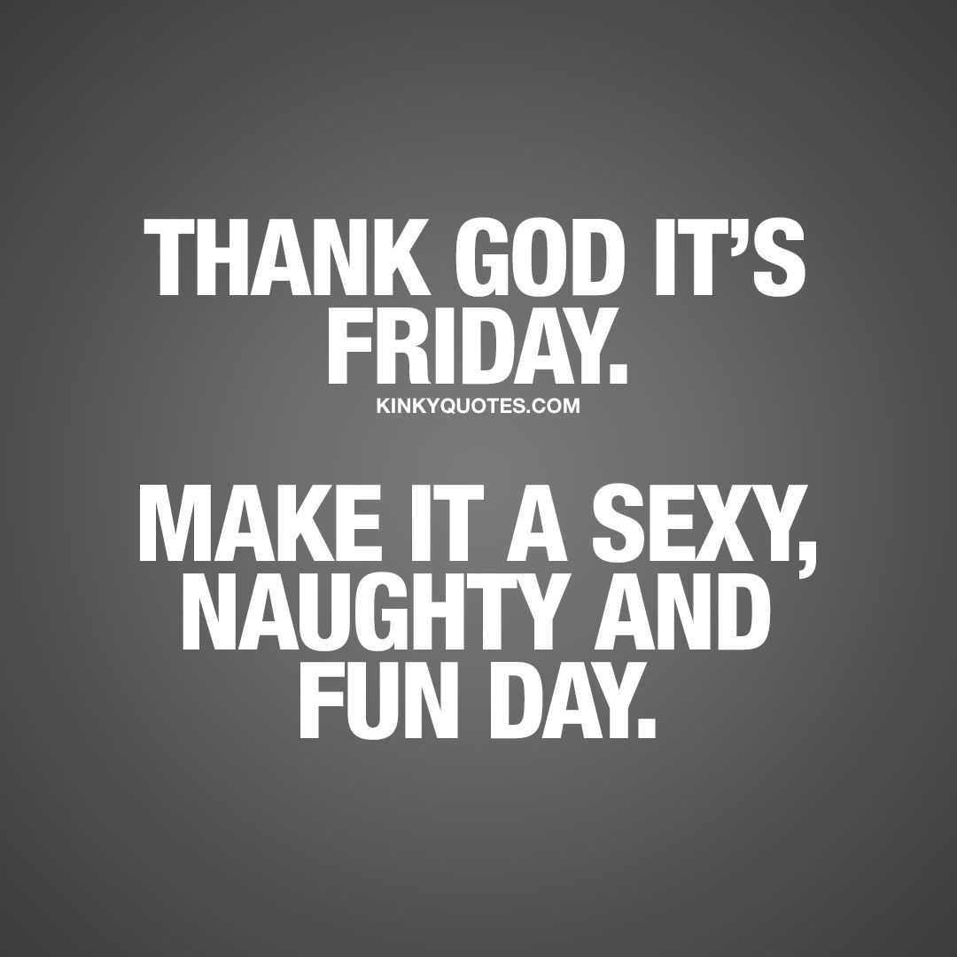 Thank god it s Friday Make it a naughty and fun day ❤ t