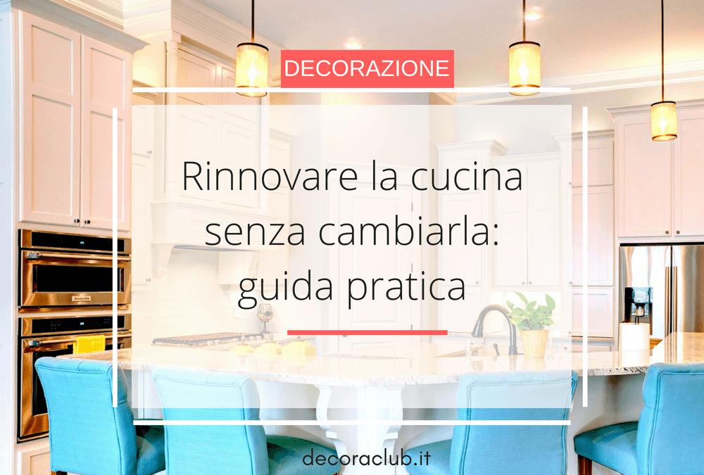Rinnovare la cucina senza cambiarla: guida pratica ...