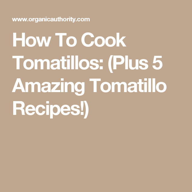 How To Cook Tomatillos: (Plus 5 Amazing Tomatillo Recipes ...