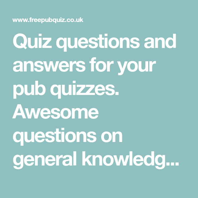 Quiz questions and answers for your pub quizzes. Awesome ...