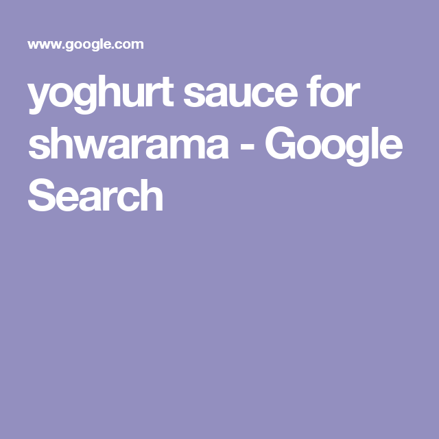 yoghurt sauce for shwarama - Google Search