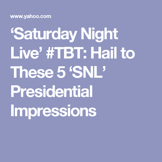 'Saturday Night Live' #TBT: Hail to These 5 'SNL' Presidential Impressions