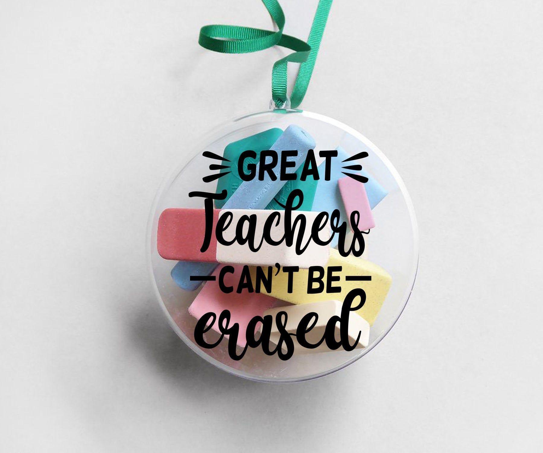 Great Teachers Can T Be Erased Vinyl Decal Teacher Car Etsy Teacher Ornaments Teacher Appreciation Gifts Diy Handmade Teacher Gifts