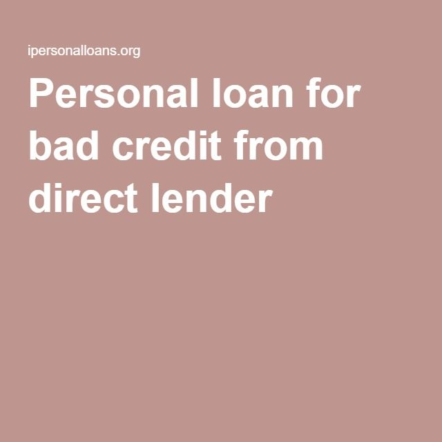 Personal Loan For Bad Credit From Direct Lender Loans For Bad Credit Personal Loans Bad Credit