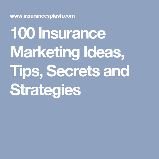 100 Insurance Marketing Ideas Tips Secrets And Strategies
