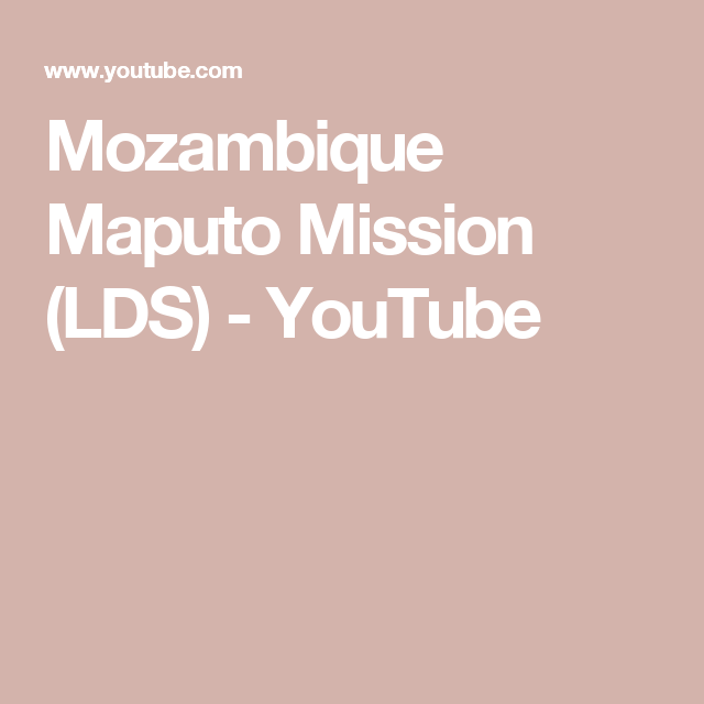 Mozambique Maputo Mission (LDS) - YouTube