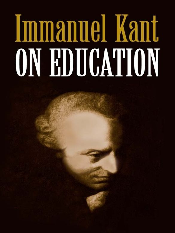 On Education By Immanuel Kant Rather Than A Systematic Study Of Theories The Famous Philosopher Offers Philosophy Essays History Essay Thoughts On Education