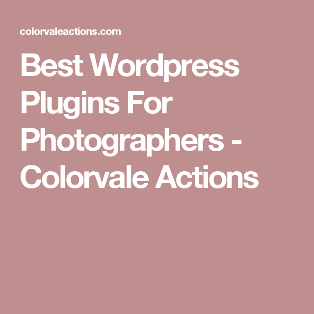 Best Wordpress Plugins For Photographers - Colorvale Actions