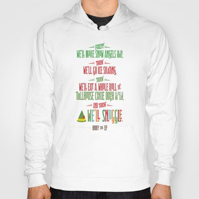 Buddy the Elf! And then...we'll snuggle. Hoody