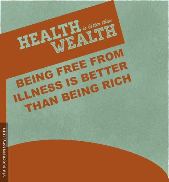 """""""Being free from illness is better than Richness"""""""