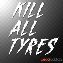 KILL ALL TYRES Vinyl Decal Sticker JDM Drifting Nissan Toyota - Lexus custom vinyl decals for carthe shocker vinyl decal sticker jdm drifting nissan toyota honda