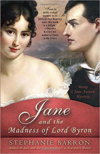 Jane And The Madness Of Lord Byron Being A Jane Austen Mystery Being A Jane Austen Mysteries Amazon Co Uk Stephanie Barron 9 Lord Byron Byron Jane Austen