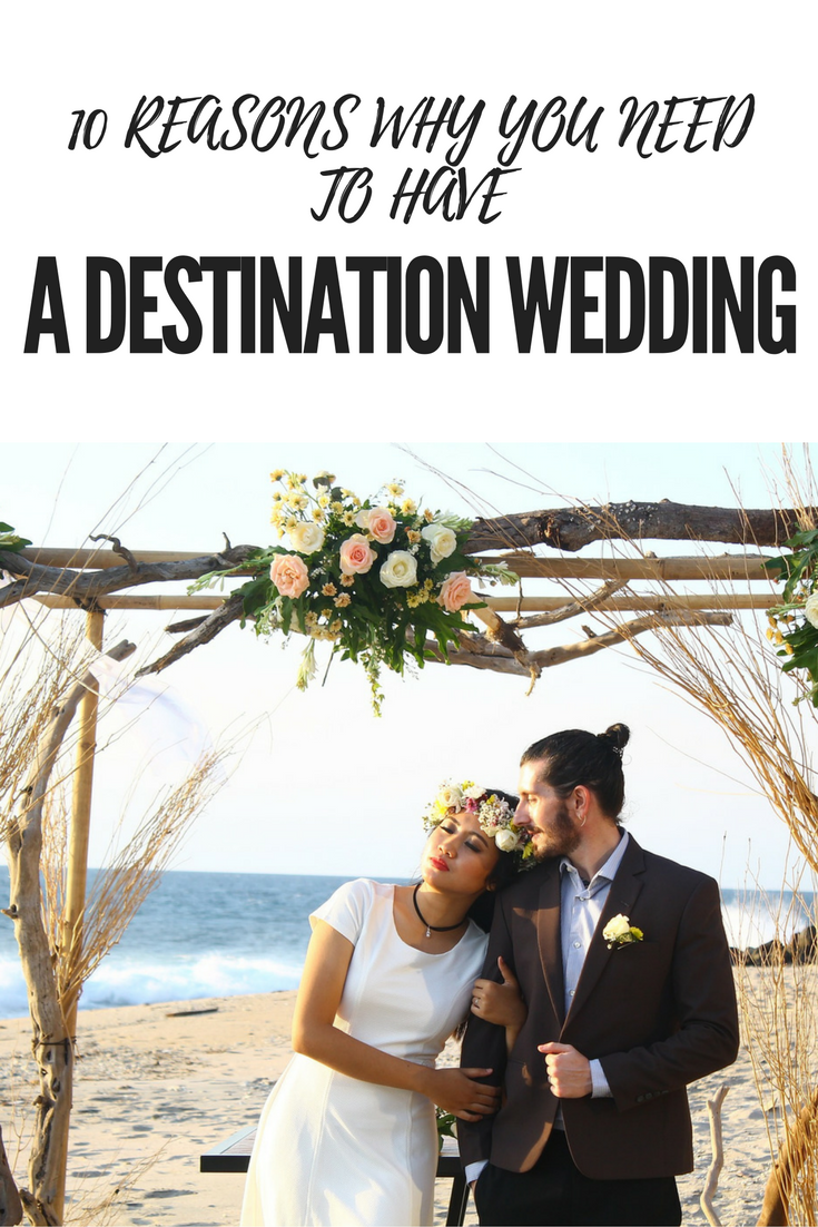 10 Reasons Why You Need to Have a Destination Wedding
