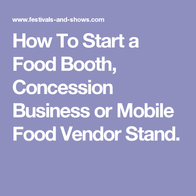 How To Start A Food Booth Concession Business Or Mobile Food
