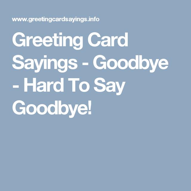 Greeting card sayings goodbye hard to say goodbye sayings for greeting card sayings goodbye hard to say goodbye m4hsunfo
