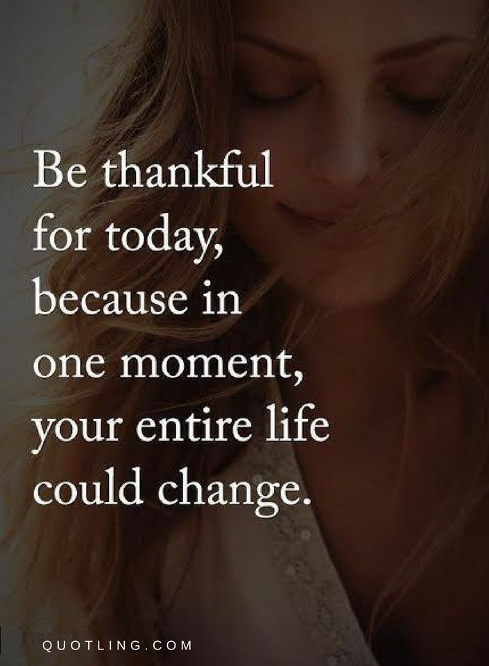Be thankful for today, because in one moment, your entire  - Quotes