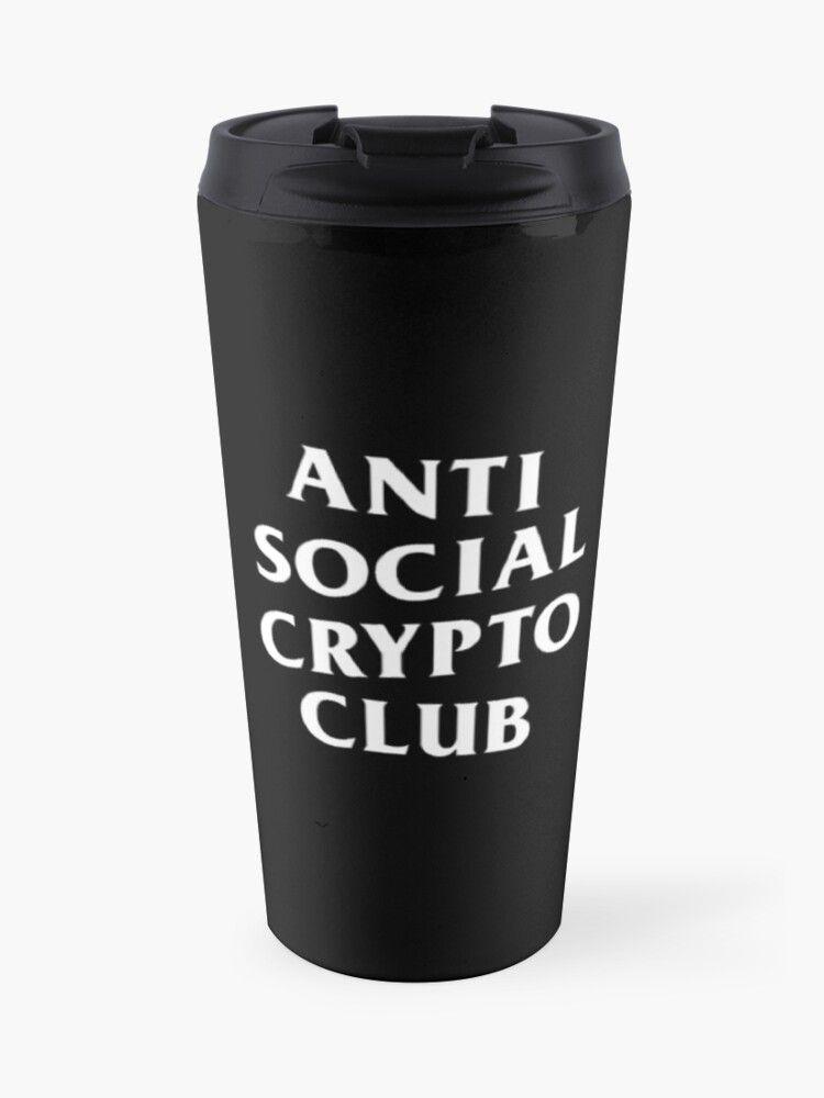 Anti Social Crypto Club Travel Mug By Secretpastures Mugs Tall Coffee Mugs Anti Social