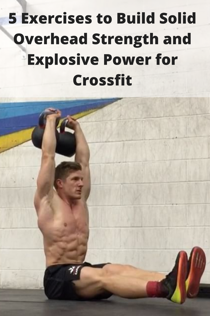 5 Exercises To Build Solid Overhead Strength And Explosive Power For Crossfit Must Try