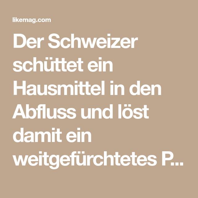 Der Schweizer schüttet ein Hausmittel in den Abfluss und