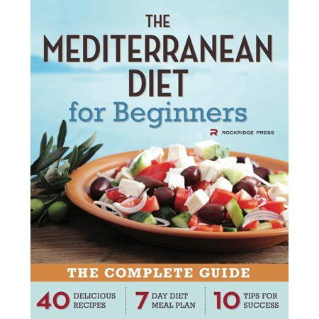 Mediterranean Diet for Beginners : The Complete Guide - 40 Delicious Recipes, 7-Day Diet Meal Plan, and 10 Tips for Success - Walmart.com