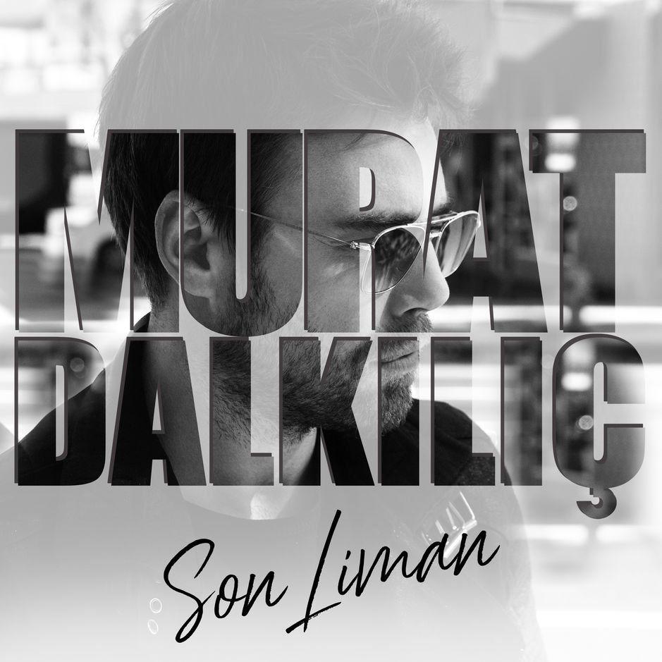 Murat Dalkilic Son Liman Sarki Sozleri Sarkilar Sarki Sozleri Album