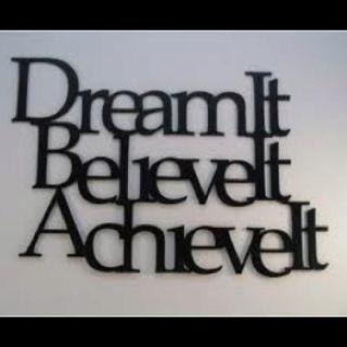 dream it.believe it.achieve it.