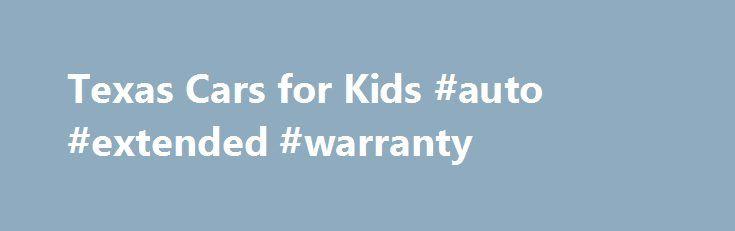texas cars for kids auto extended warranty httpcanada