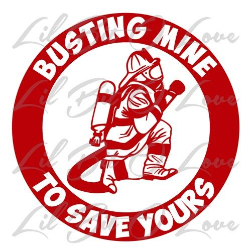 Busting Mine To Save Yours Vinyl Decal Firefighter Fireman Sticker