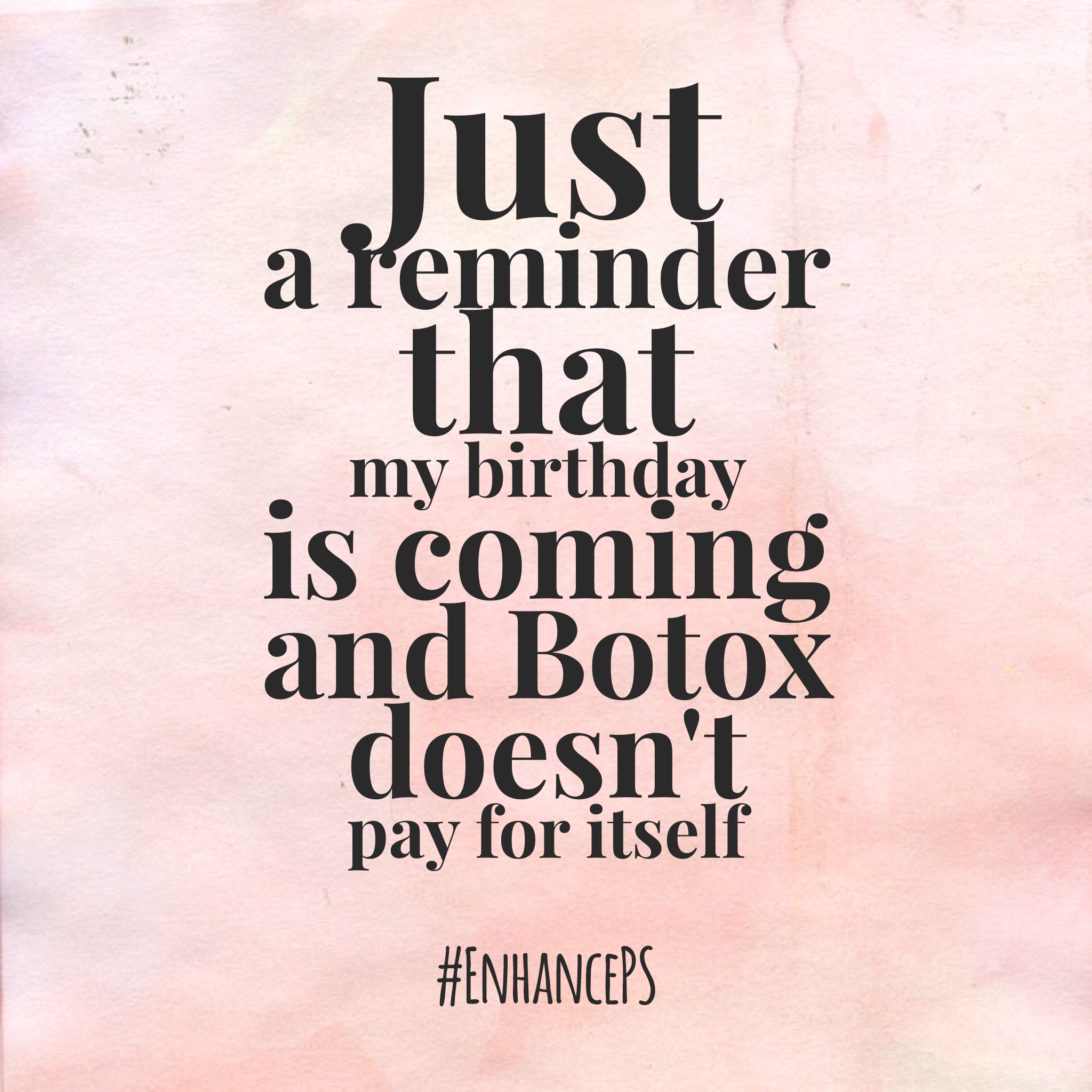 Just a reminder that my Birthday is coming and botox doesn ...
