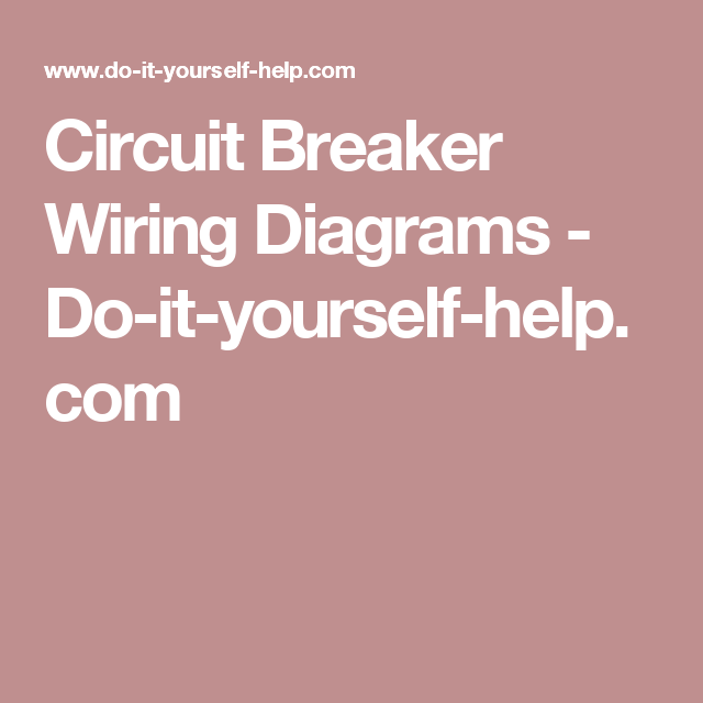 circuit breaker wiring diagrams do it yourself help com rh pinterest nz 30 Amp Breaker Wiring Diagram DC Circuit Breaker Wiring Diagram
