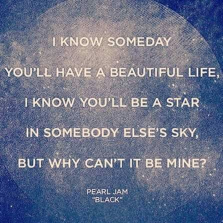 I know you'll be a star in somebody else's sky...